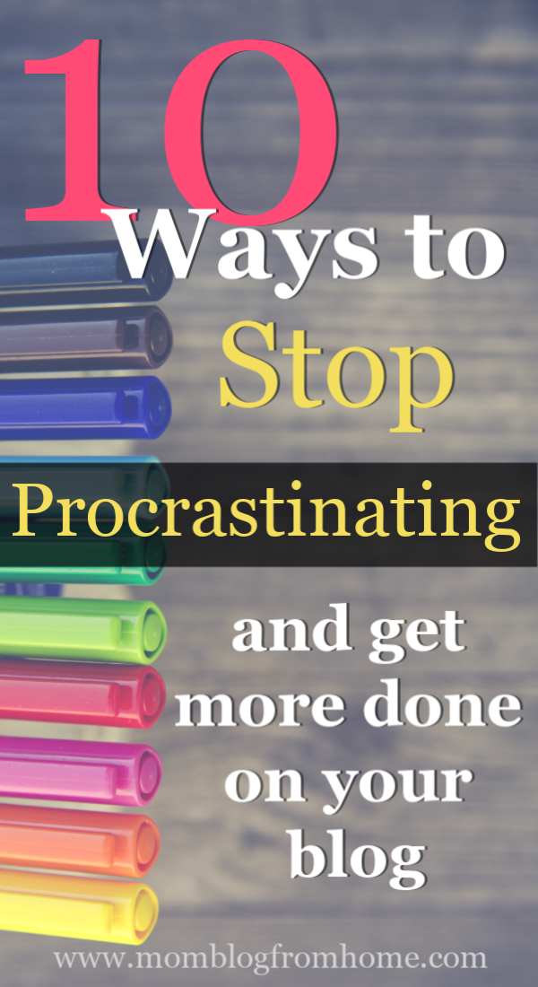 10 Ways to Stop Procrastinating and Get More Done - mom blog from home