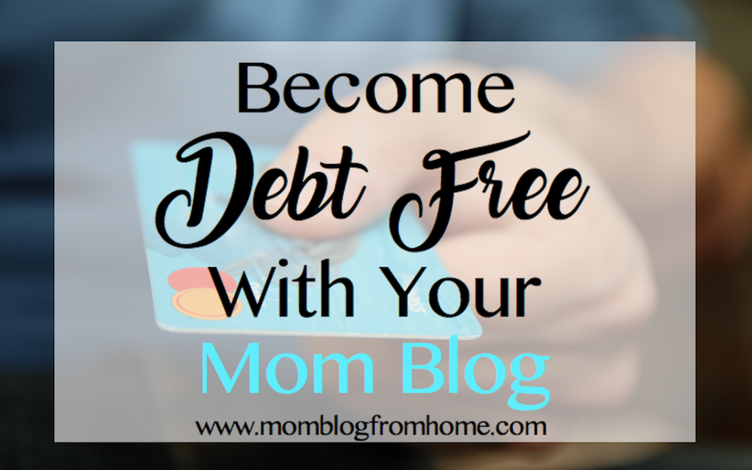 Become Debt Free With Your Mom Blog