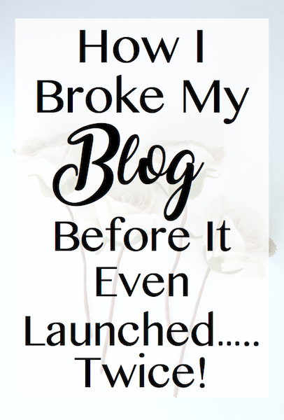 How I Broke My Blog Before It Even Launched……Twice!