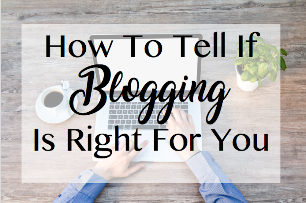 How To Tell If Blogging Is Right For You