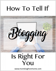 How To Tell If Blogging Is Right For You - Mom Blog From Home