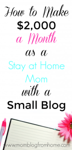 How to Make $2,000 a Month as a Stay at Home Mom with a Small Blog - Mom Blog From Home