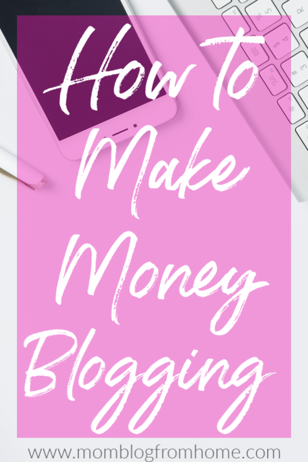 How to Make Money Blogging - mom blog from home