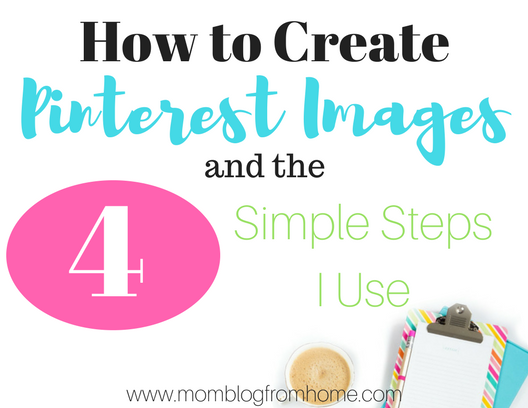 How to Create Pinterest Images and the 4 Simple Steps I Use