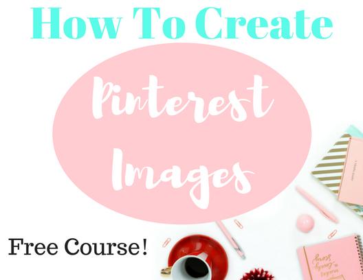 How to create Pinterest images - free course- mom blog from home
