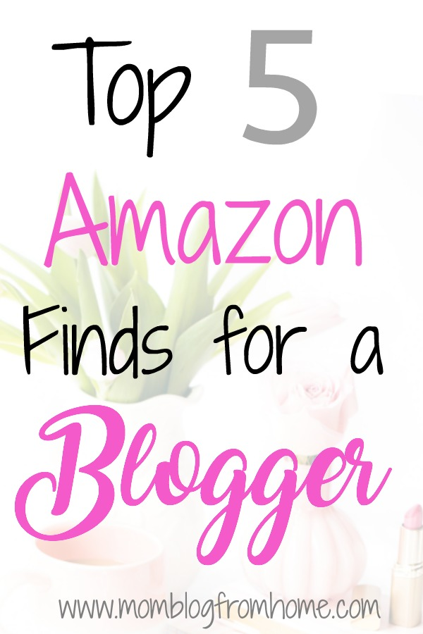 Top 5 Amazon Finds for a Blogger - Mom Blog From Home