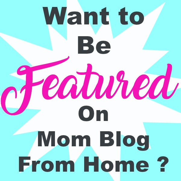 Want to Be Featured on Mom Blog From Home?