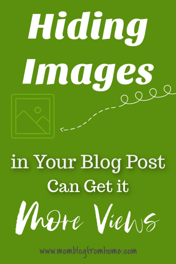 Hiding Images in your blog post can get it more views - mom blog from home