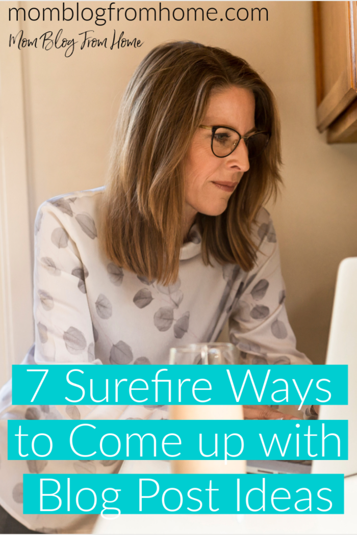 7 Surefire Ways to Come up with Blog Post Ideas - Mom Blog From Home