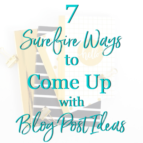 7 Surefire Ways to Come Up With Blog Post Ideas
