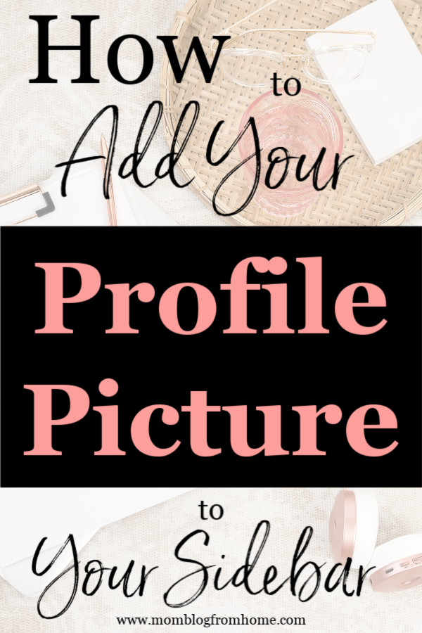 How to Add Your Profile Picture to Blog Sidebar - mom blog from home