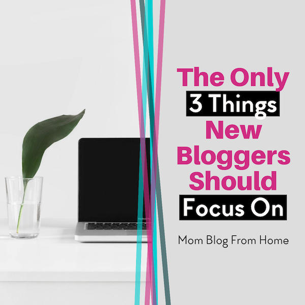 The Only 3 Things New Bloggers Should Focus On