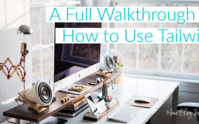 A Full Walkthrough on How to Use Tailwind