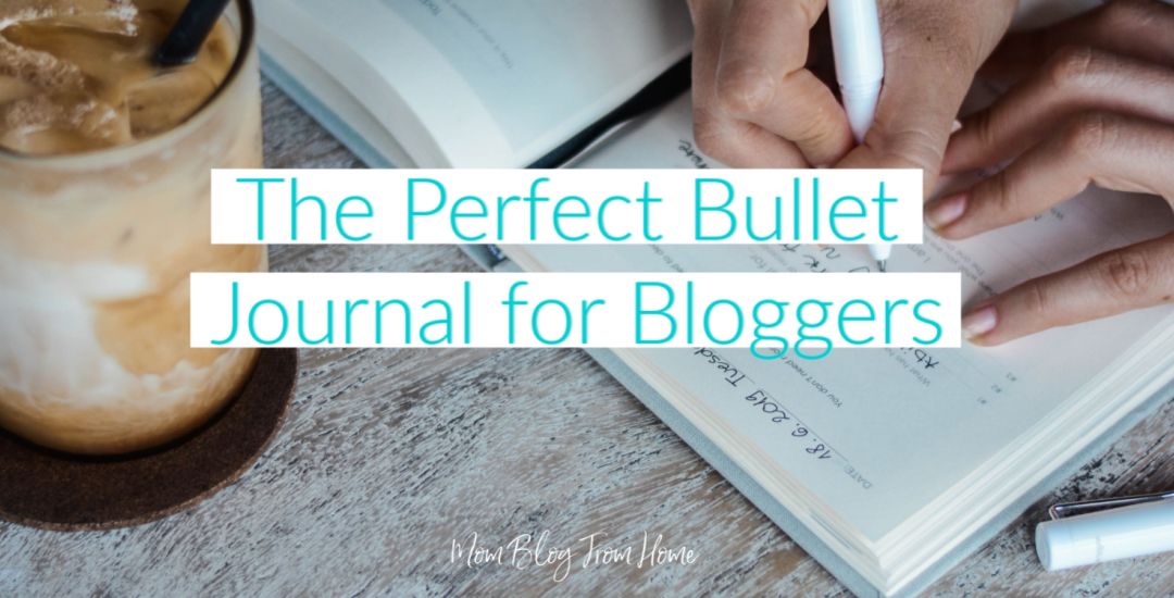 The Perfect Bullet Journal for Bloggers
