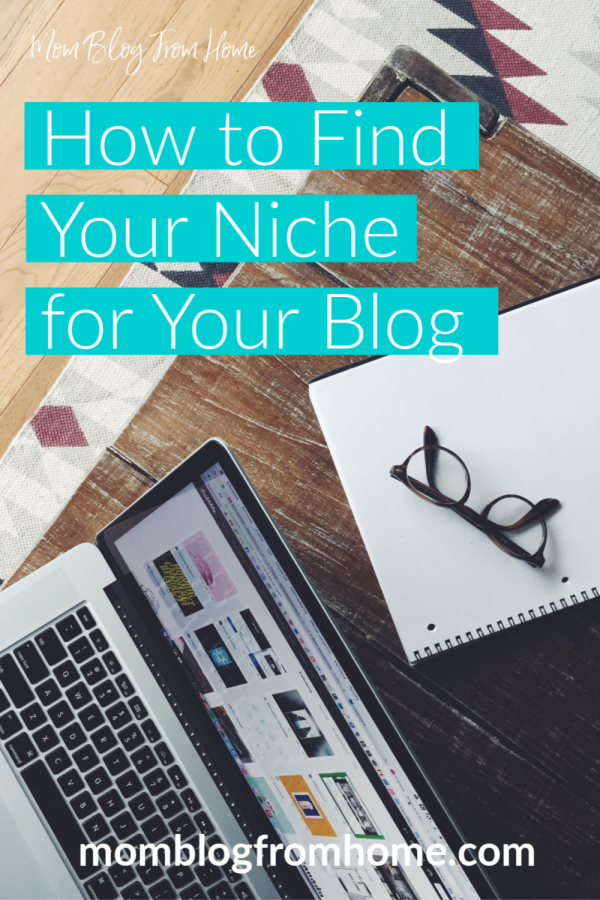 How to Find Your Niche for Your Blog - Mom Blog From Home