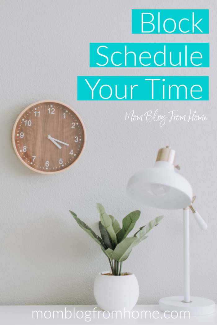 Block Schedule Your Time - Mom Blog From Home
