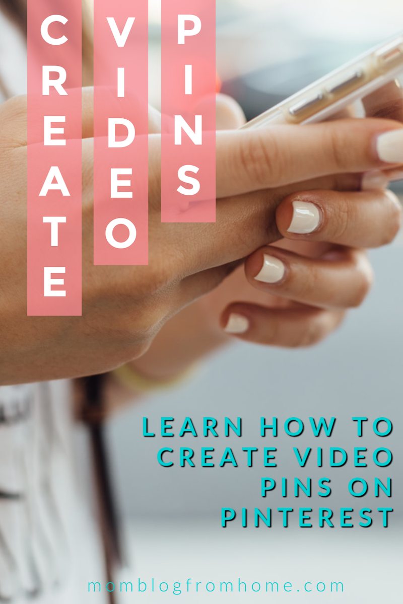 How to Create Video Pins on Pinterest - Feature Image - Mom Blog From Home