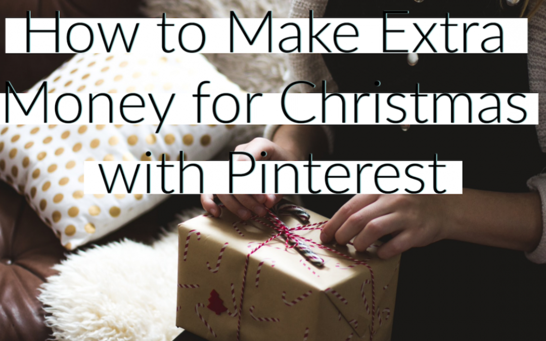 How to Make Extra Money for Christmas with Pinterest